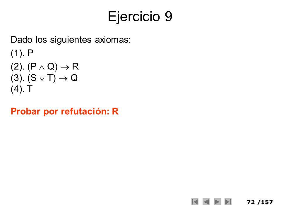 Ejercicio 9 Dado los siguientes axiomas: (1). P (2). (P  Q)  R