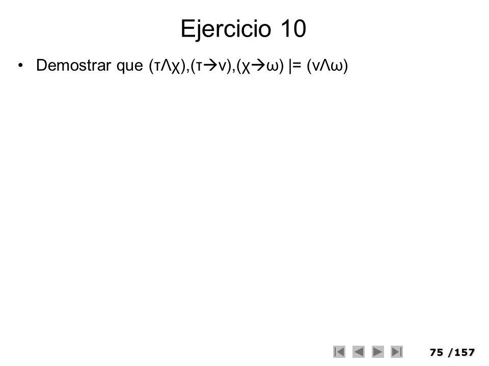 Ejercicio 10 Demostrar que (τΛχ),(τν),(χω) |= (vΛω)