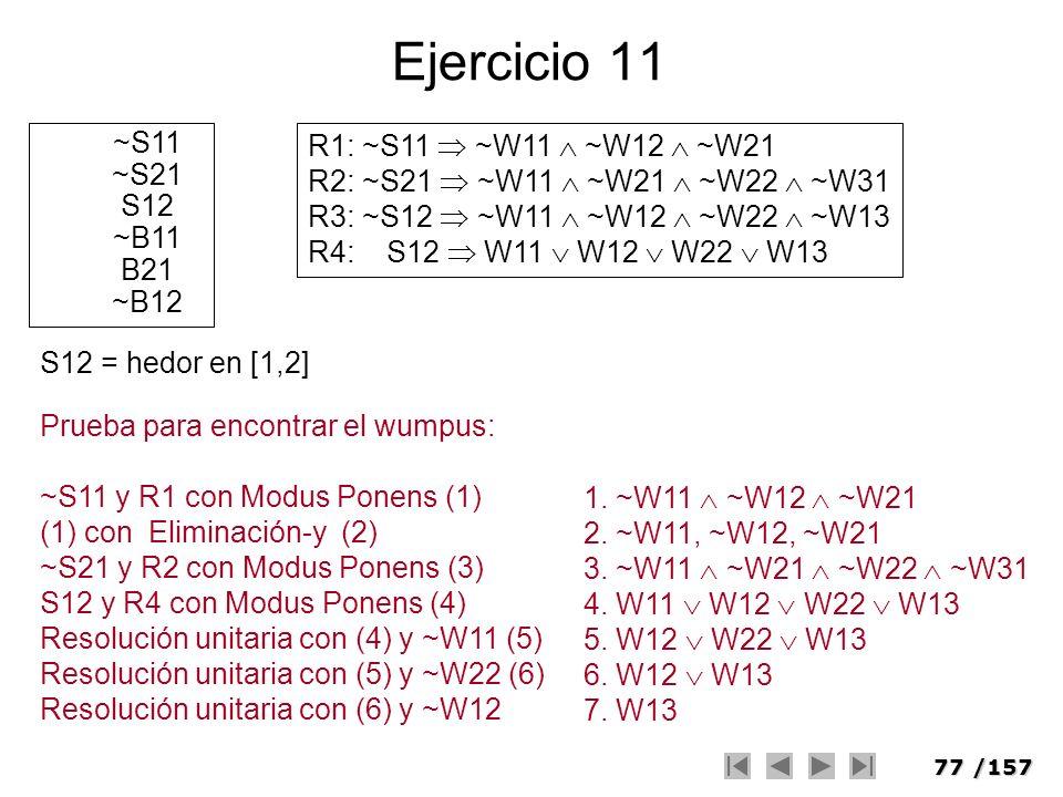 Ejercicio 11 ~S11 ~S21 S12 ~B11 B21 ~B12 R1: ~S11  ~W11  ~W12  ~W21