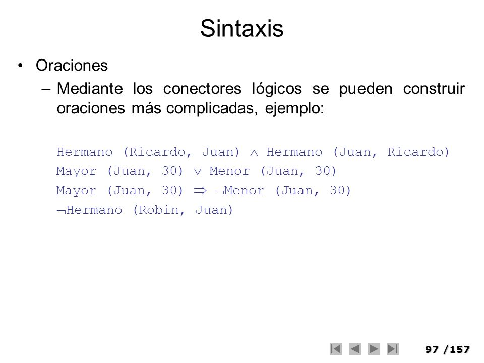SintaxisOraciones. Mediante los conectores lógicos se pueden construir oraciones más complicadas, ejemplo: