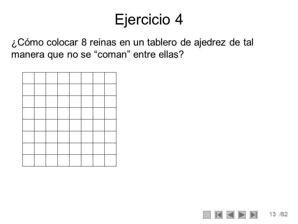 Ejercicio 4 ¿Cómo colocar 8 reinas en un tablero de ajedrez de tal manera que no se coman entre ellas