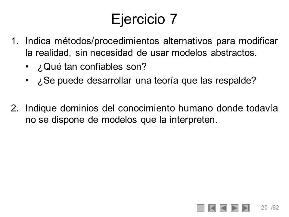 Ejercicio 7 Indica métodos/procedimientos alternativos para modificar la realidad, sin necesidad de usar modelos abstractos.