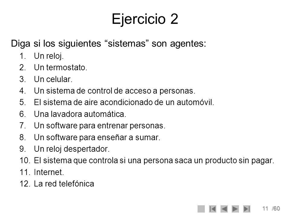 Ejercicio 2 Diga si los siguientes sistemas son agentes: Un reloj.