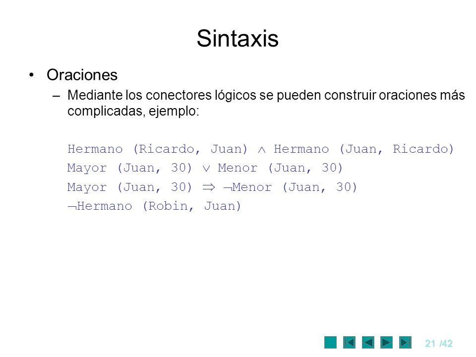 Sintaxis Oraciones. Mediante los conectores lógicos se pueden construir oraciones más complicadas, ejemplo: