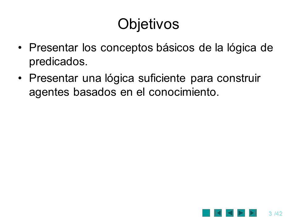 Objetivos Presentar los conceptos básicos de la lógica de predicados.