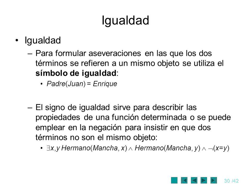 Igualdad Igualdad. Para formular aseveraciones en las que los dos términos se refieren a un mismo objeto se utiliza el símbolo de igualdad: