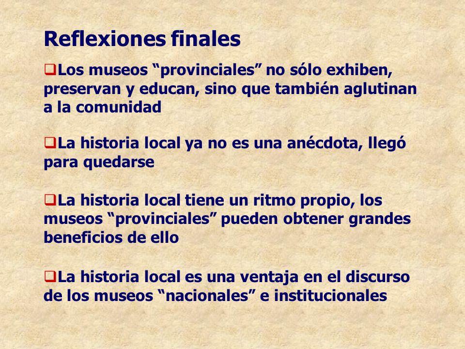 Reflexiones finalesLos museos provinciales no sólo exhiben, preservan y educan, sino que también aglutinan a la comunidad.