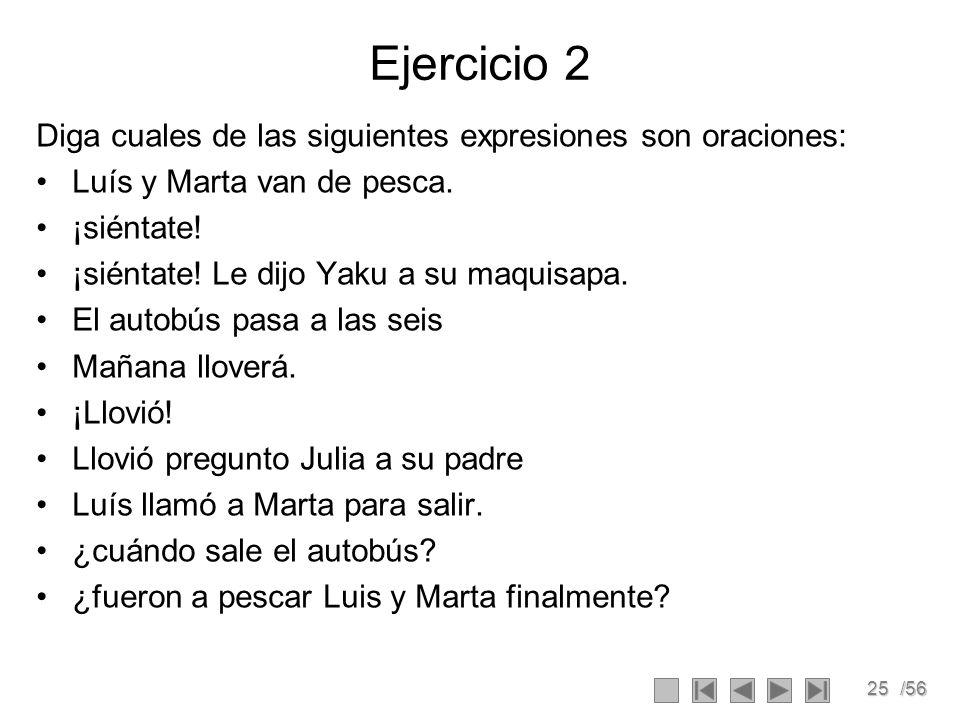 Ejercicio 2 Diga cuales de las siguientes expresiones son oraciones: