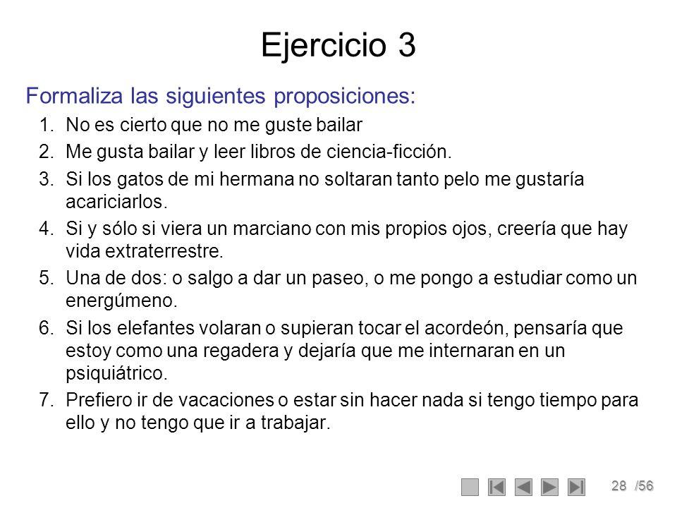 Ejercicio 3 Formaliza las siguientes proposiciones: