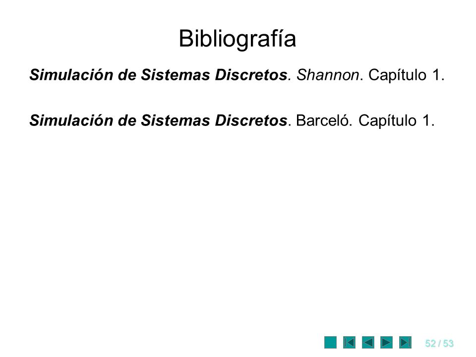 Bibliografía Simulación de Sistemas Discretos. Shannon. Capítulo 1.