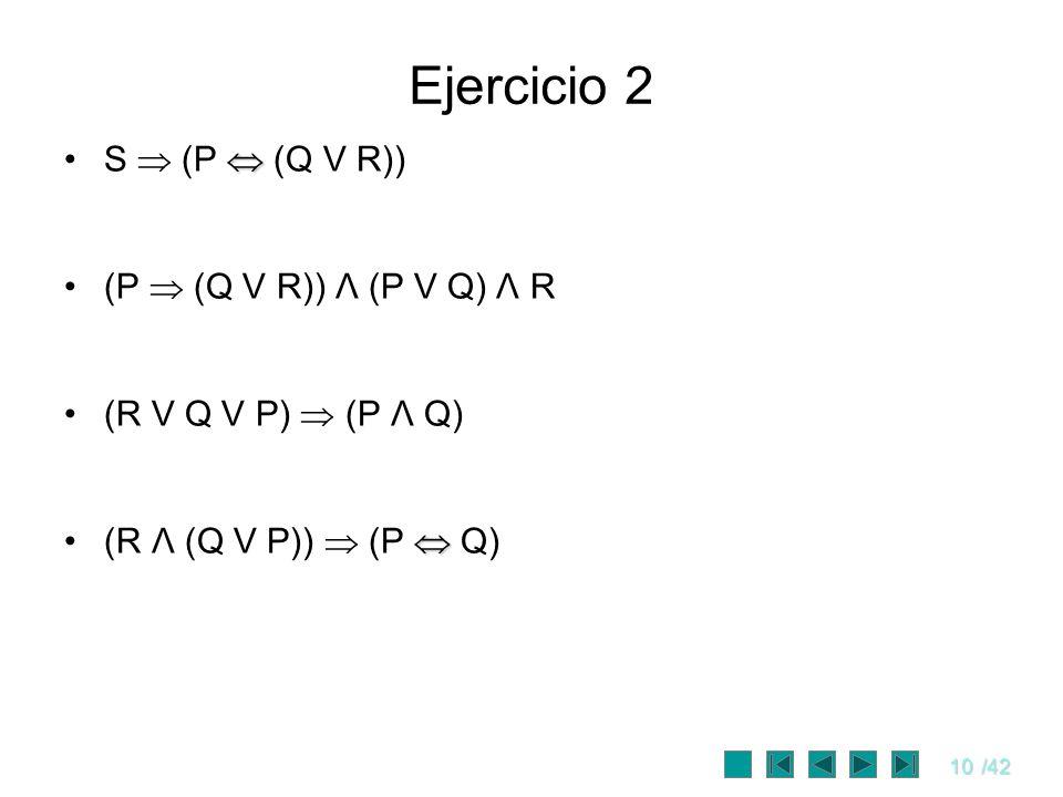 Ejercicio 2 S  (P  (Q V R)) (P  (Q V R)) Λ (P V Q) Λ R