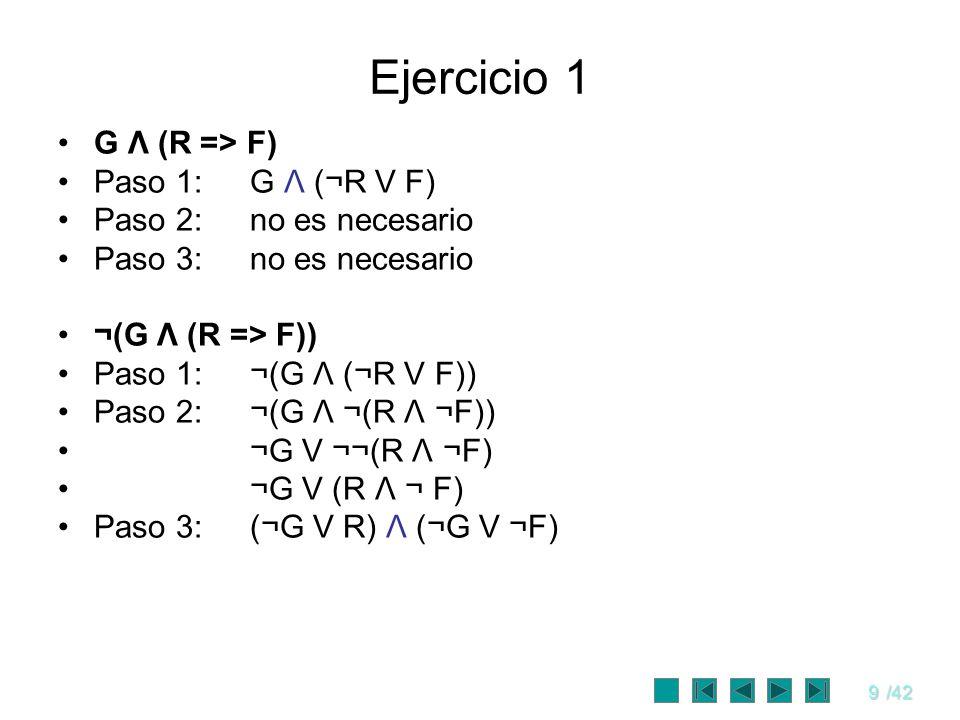 Ejercicio 1 G Λ (R => F) Paso 1: G Λ (¬R V F)