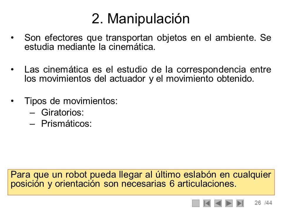 2. Manipulación Son efectores que transportan objetos en el ambiente. Se estudia mediante la cinemática.