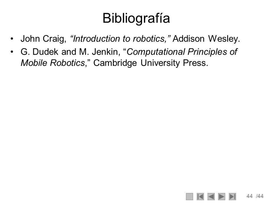 Bibliografía John Craig, Introduction to robotics, Addison Wesley.