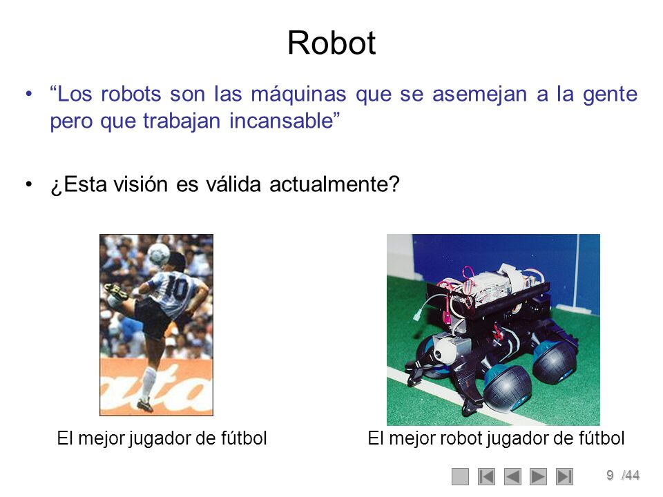 Robot Los robots son las máquinas que se asemejan a la gente pero que trabajan incansable ¿Esta visión es válida actualmente