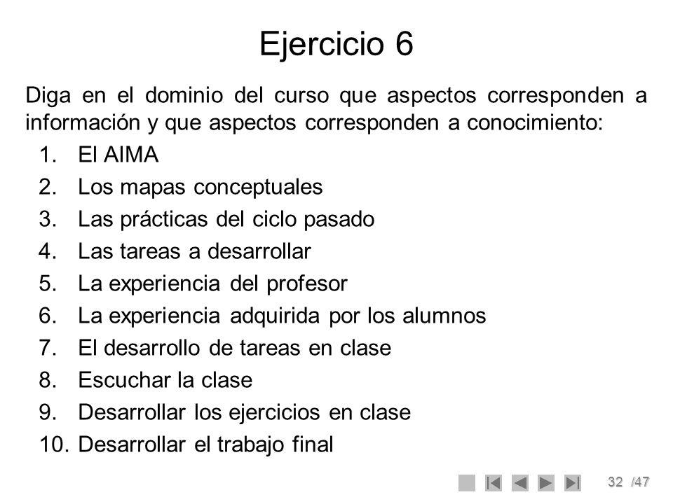 Ejercicio 6Diga en el dominio del curso que aspectos corresponden a información y que aspectos corresponden a conocimiento:
