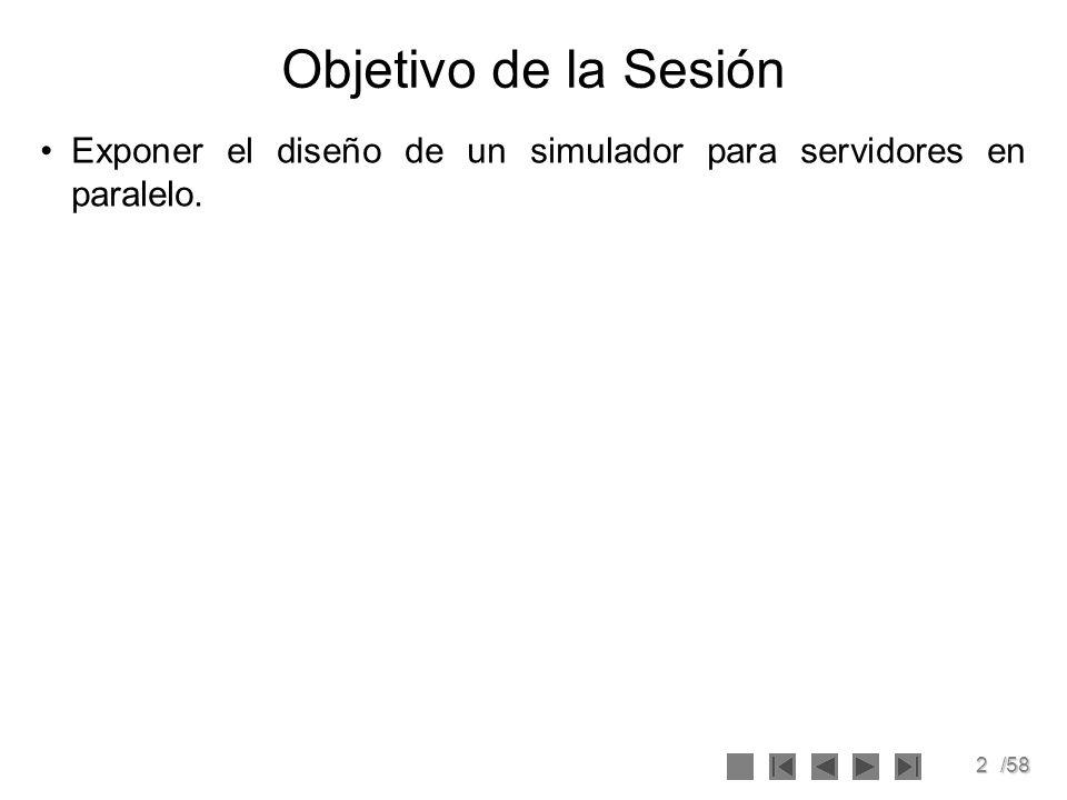 Objetivo de la Sesión Exponer el diseño de un simulador para servidores en paralelo.