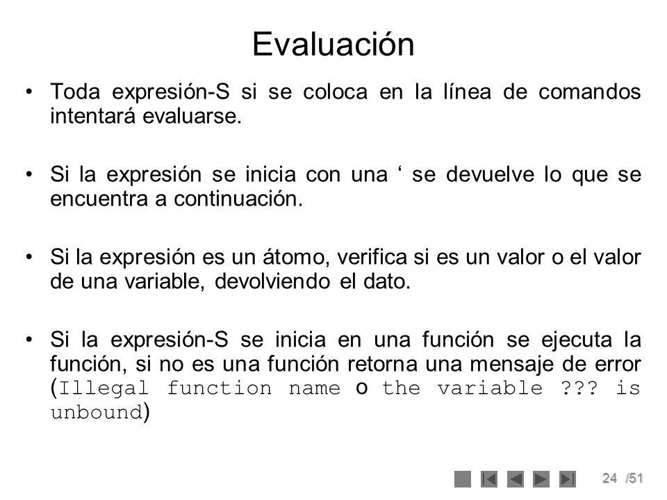 Evaluación Toda expresión-S si se coloca en la línea de comandos intentará evaluarse.