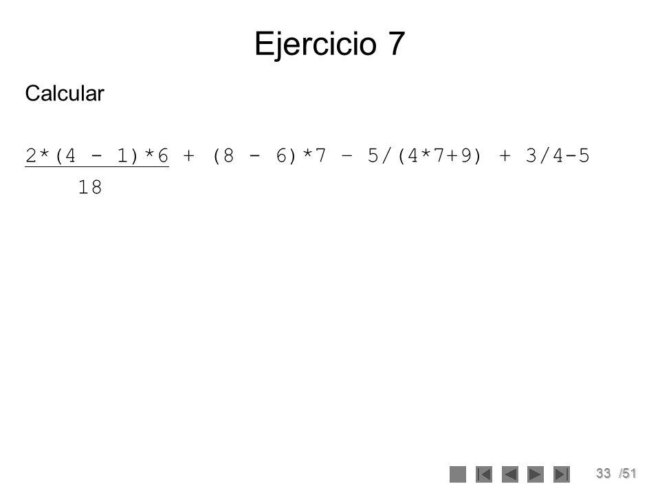 Ejercicio 7 Calcular 2*(4 - 1)*6 + (8 - 6)*7 – 5/(4*7+9) + 3/4-5 18