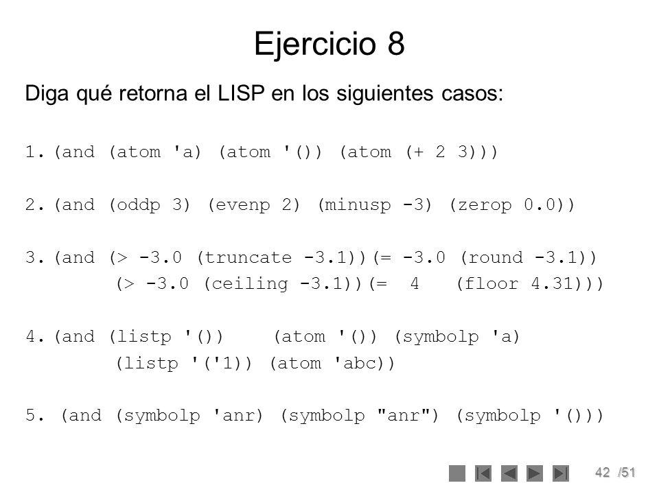 Ejercicio 8 Diga qué retorna el LISP en los siguientes casos: