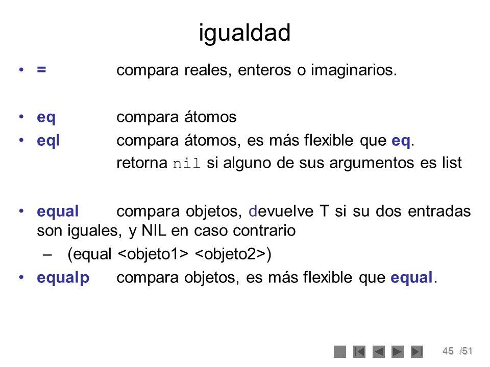 igualdad = compara reales, enteros o imaginarios. eq compara átomos
