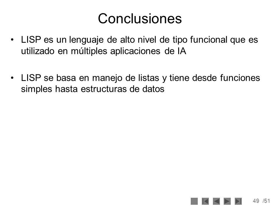 Conclusiones LISP es un lenguaje de alto nivel de tipo funcional que es utilizado en múltiples aplicaciones de IA.