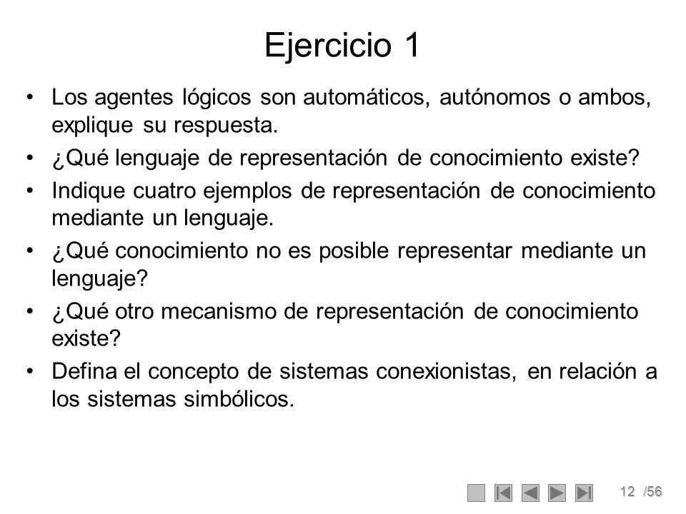 Ejercicio 1 Los agentes lógicos son automáticos, autónomos o ambos, explique su respuesta. ¿Qué lenguaje de representación de conocimiento existe