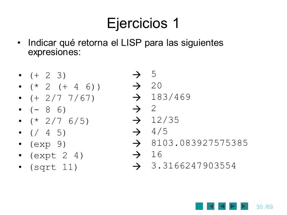 Ejercicios 1 Indicar qué retorna el LISP para las siguientes expresiones: (+ 2 3)  (* 2 (+ 4 6)) 