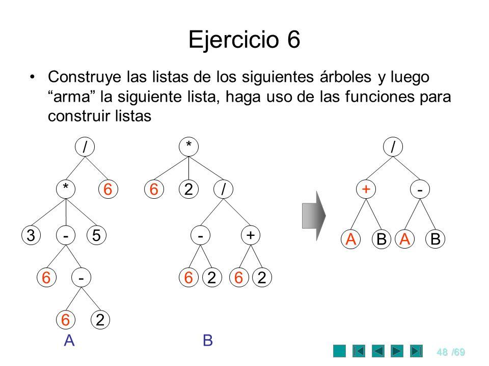 Ejercicio 6 Construye las listas de los siguientes árboles y luego arma la siguiente lista, haga uso de las funciones para construir listas.
