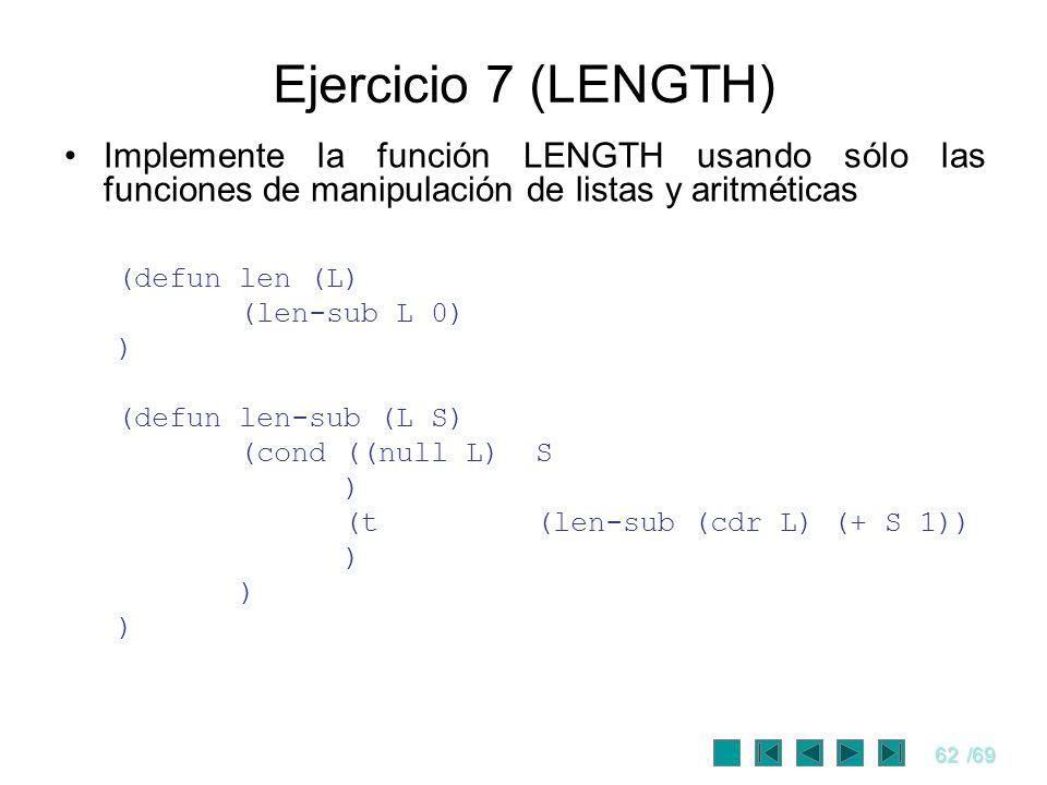 Ejercicio 7 (LENGTH) Implemente la función LENGTH usando sólo las funciones de manipulación de listas y aritméticas.