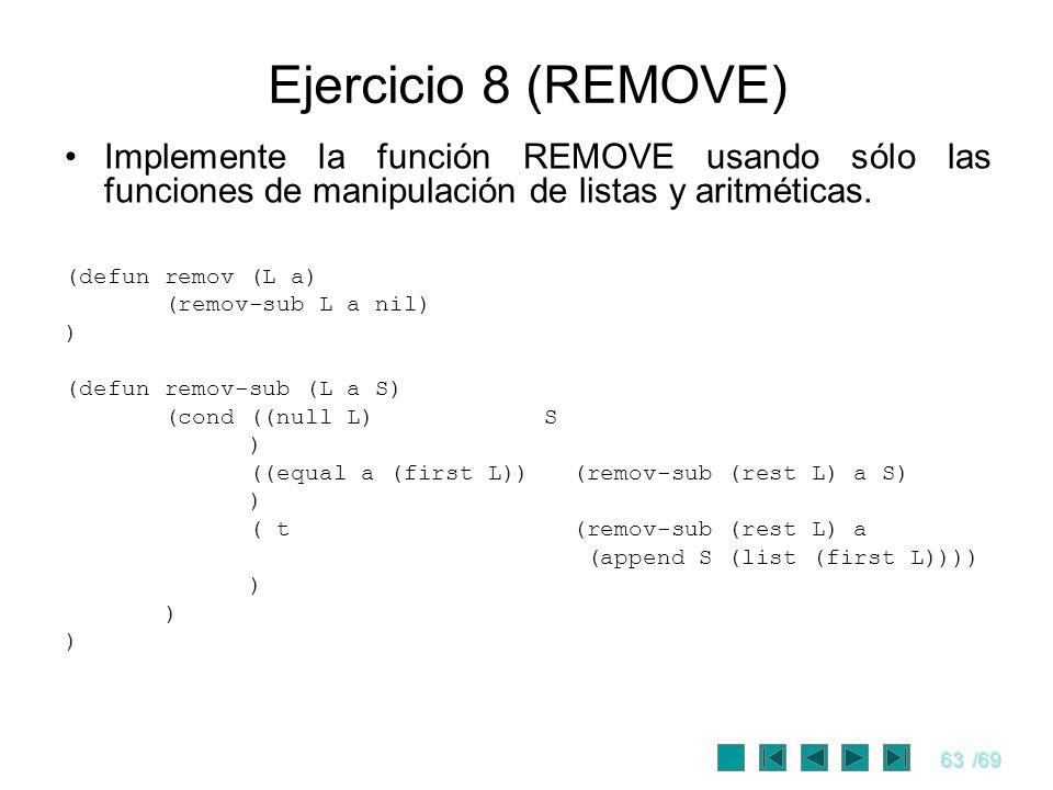 Ejercicio 8 (REMOVE) Implemente la función REMOVE usando sólo las funciones de manipulación de listas y aritméticas.