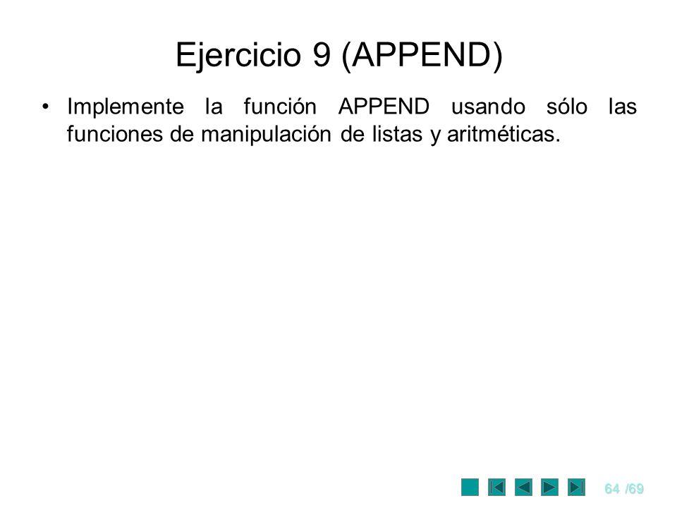 Ejercicio 9 (APPEND) Implemente la función APPEND usando sólo las funciones de manipulación de listas y aritméticas.
