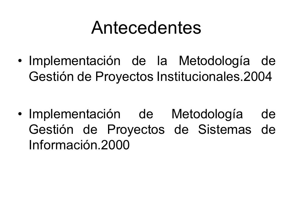 Antecedentes Implementación de la Metodología de Gestión de Proyectos Institucionales.2004.