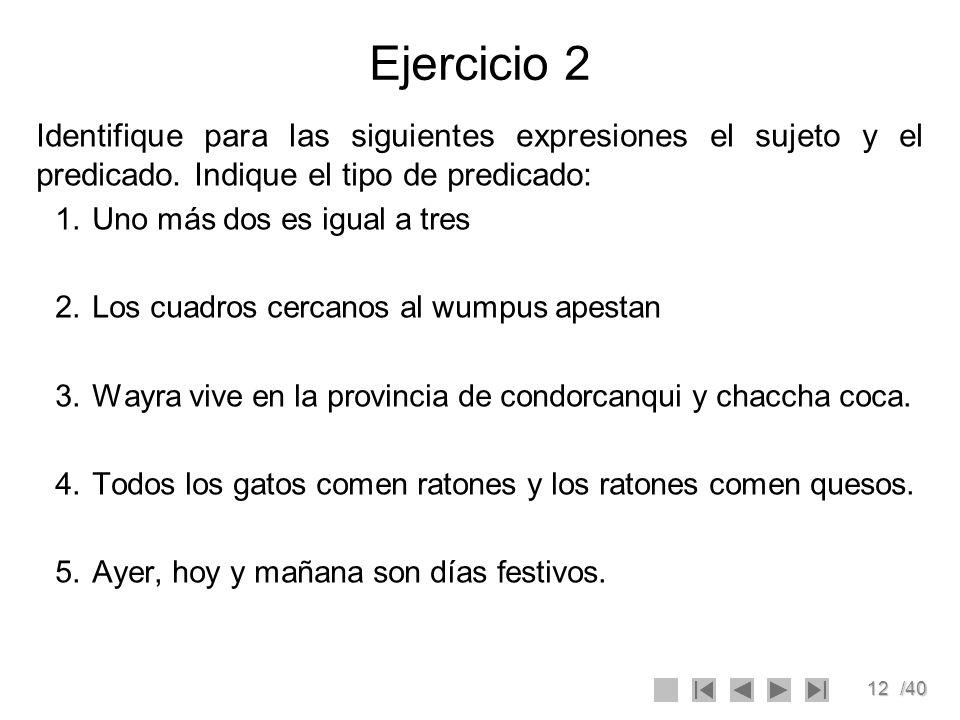 Ejercicio 2Identifique para las siguientes expresiones el sujeto y el predicado. Indique el tipo de predicado: