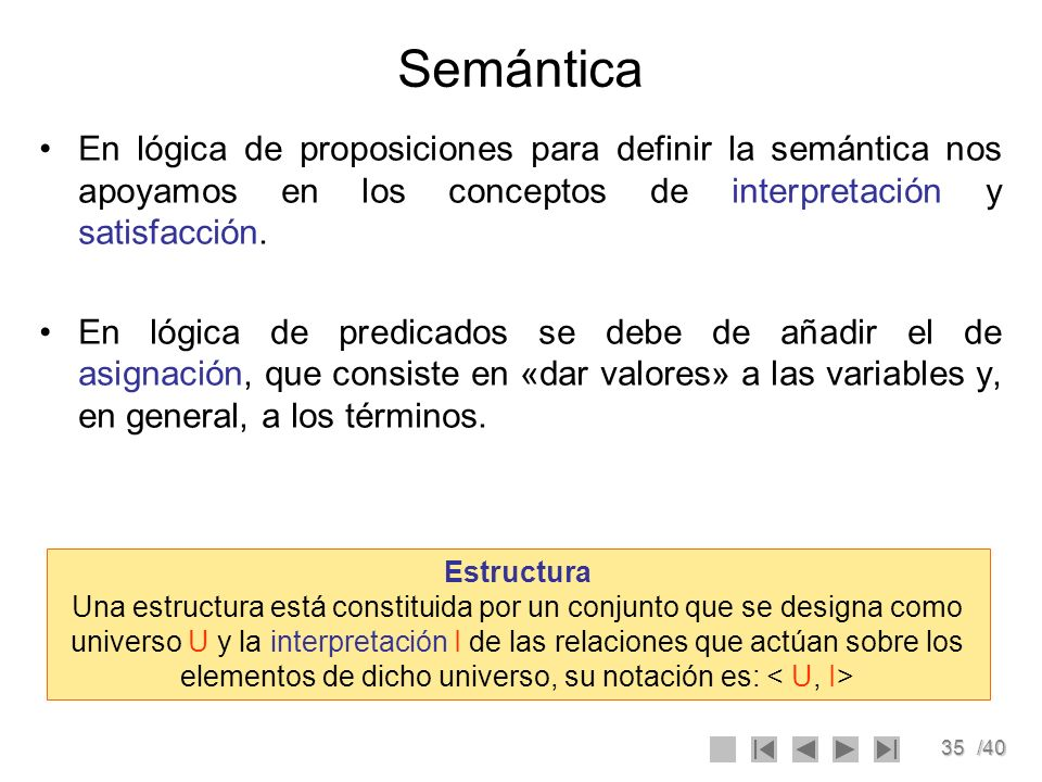 SemánticaEn lógica de proposiciones para definir la semántica nos apoyamos en los conceptos de interpretación y satisfacción.