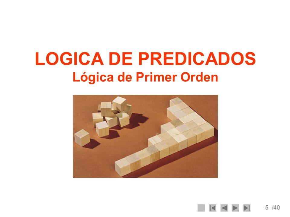 LOGICA DE PREDICADOS Lógica de Primer Orden