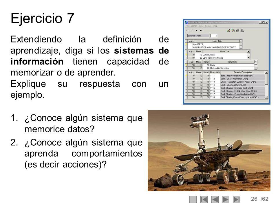 Ejercicio 7 Extendiendo la definición de aprendizaje, diga si los sistemas de información tienen capacidad de memorizar o de aprender.