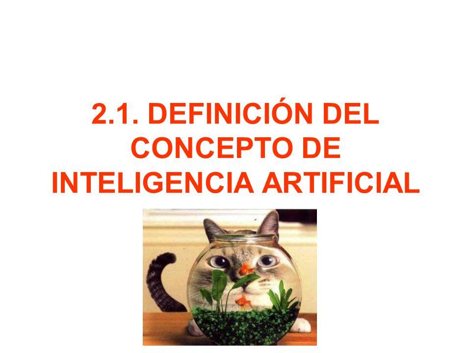 2.1. DEFINICIÓN DEL CONCEPTO DE INTELIGENCIA ARTIFICIAL