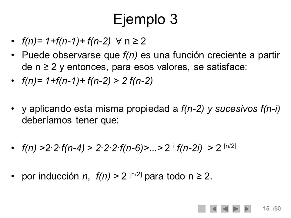 Ejemplo 3 f(n)= 1+f(n-1)+ f(n-2) ∀ n ≥ 2