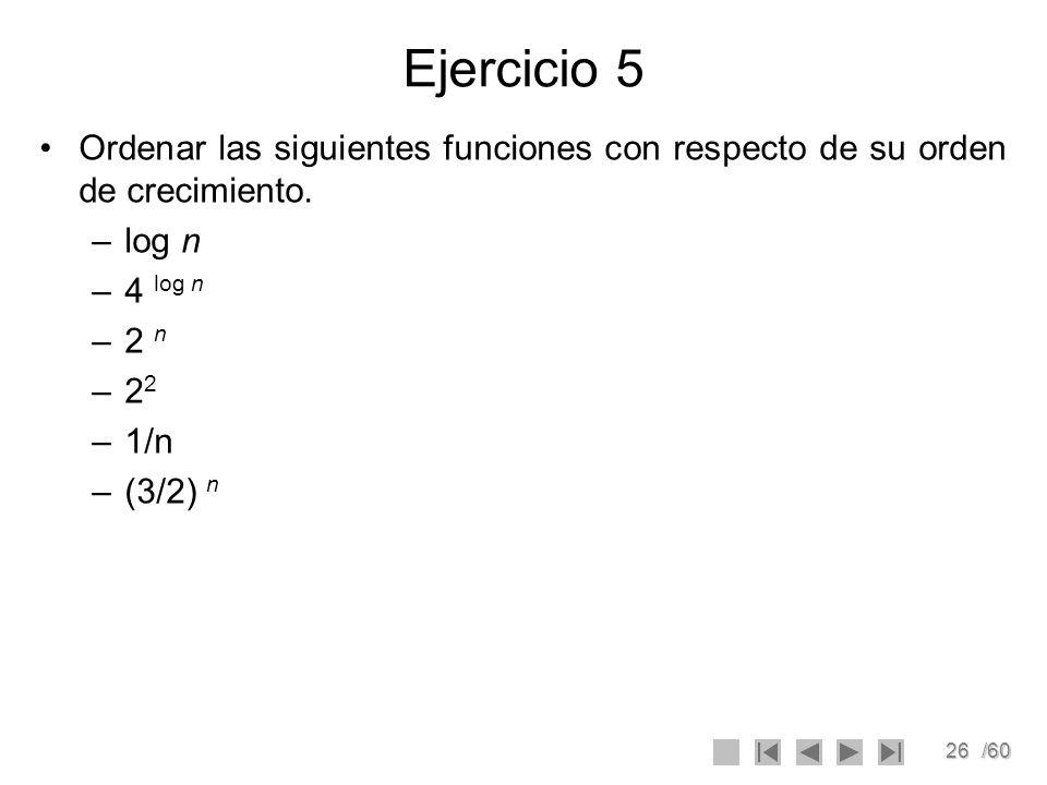 Ejercicio 5 Ordenar las siguientes funciones con respecto de su orden de crecimiento. log n. 4 log n.