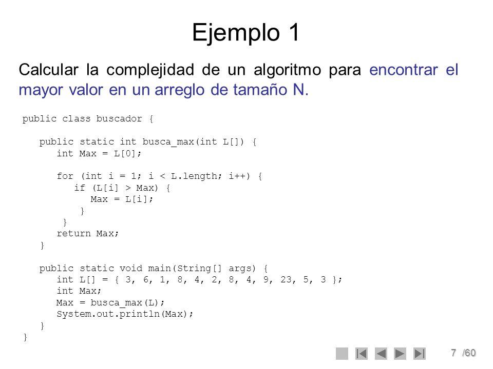 Ejemplo 1 Calcular la complejidad de un algoritmo para encontrar el mayor valor en un arreglo de tamaño N.