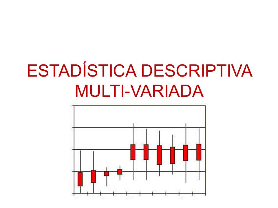 ESTADÍSTICA DESCRIPTIVA MULTI-VARIADA