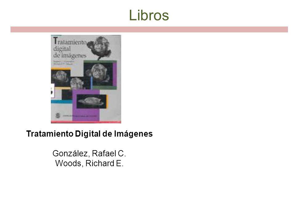 Tratamiento Digital de Imágenes González, Rafael C. Woods, Richard E.