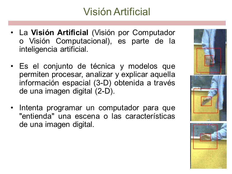 Visión Artificial La Visión Artificial (Visión por Computador o Visión Computacional), es parte de la inteligencia artificial.