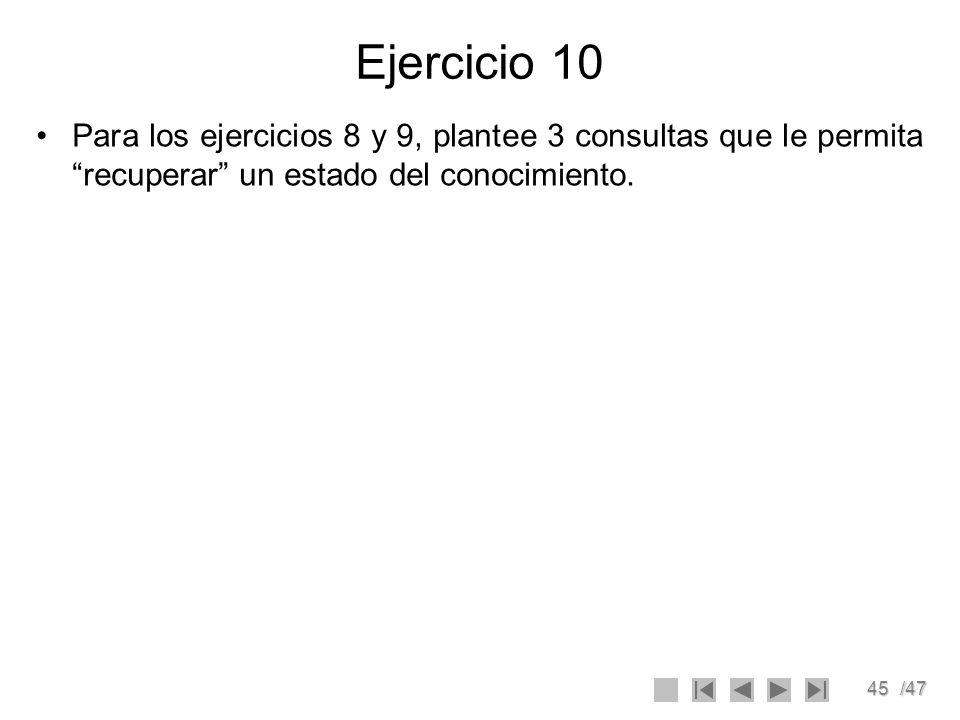Ejercicio 10 Para los ejercicios 8 y 9, plantee 3 consultas que le permita recuperar un estado del conocimiento.