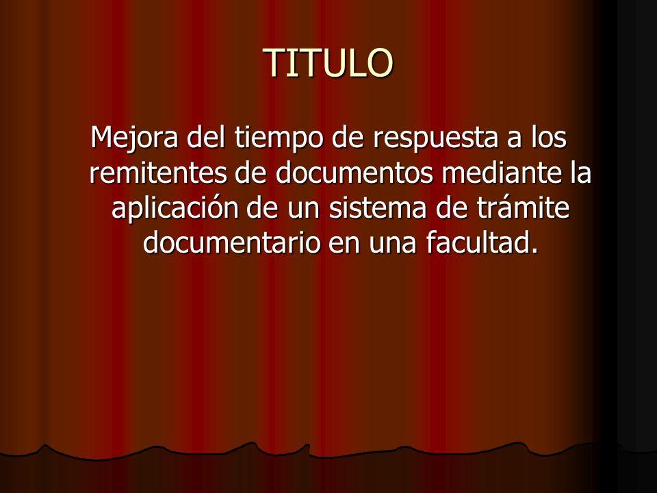 TITULOMejora del tiempo de respuesta a los remitentes de documentos mediante la aplicación de un sistema de trámite documentario en una facultad.