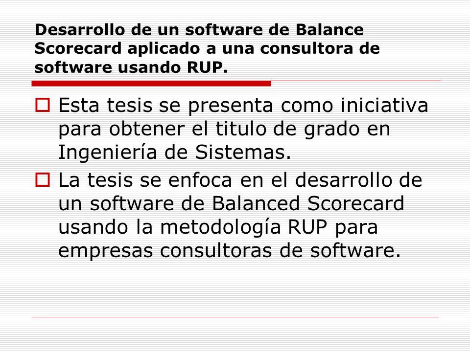 Desarrollo de un software de Balance Scorecard aplicado a una consultora de software usando RUP.