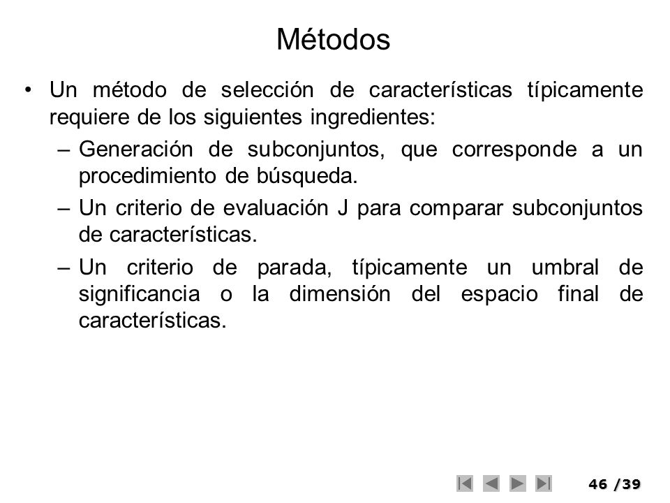 Métodos Un método de selección de características típicamente requiere de los siguientes ingredientes: