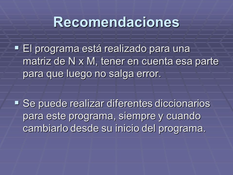 Recomendaciones El programa está realizado para una matriz de N x M, tener en cuenta esa parte para que luego no salga error.