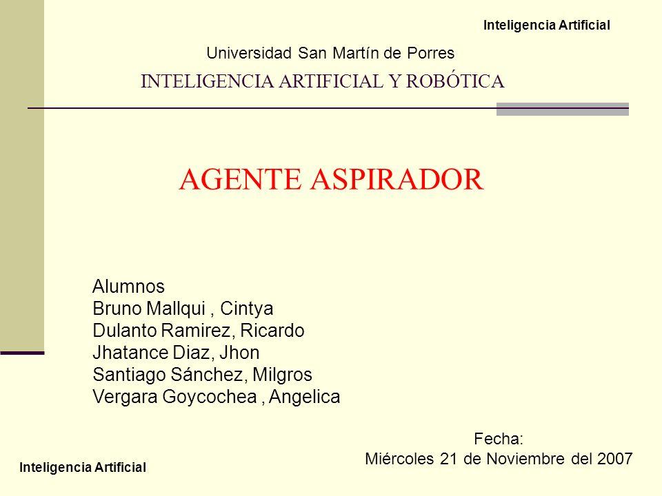 AGENTE ASPIRADOR INTELIGENCIA ARTIFICIAL Y ROBÓTICA Alumnos